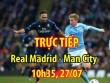 """TRỰC TIẾP bóng đá Real Madrid - Man City: Đẳng cấp """"Dải ngân hà"""""""