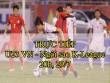 TRỰC TIẾP bóng đá U23 Việt Nam - Ngôi sao K-League: Điều chỉnh chiến thuật