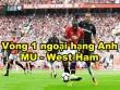 Chi tiết MU - West Ham: Tưng bừng mở tiệc ở Old Trafford (KT)