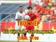 TRỰC TIẾP U22 Việt Nam - U22 Campuchia: Mục tiêu thắng đậm