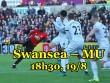 """Swansea – MU: """"Quỷ đỏ"""" hưng phấn chờ """"xả thịt"""" chủ nhà"""
