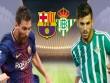"""Barcelona - Real Betis: Rệu rã chờ Messi """"gánh team"""""""