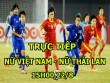 """TRỰC TIẾP nữ Việt Nam - Thái Lan: Trả nợ cũ, đoạt """"ngôi hậu"""""""