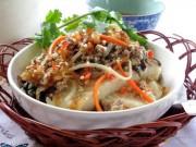 Ẩm thực - Nhanh chân đến Bắc Giang thưởng thức những món ngon quên sầu này!