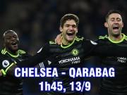 """Chelsea – Qarabag: Vùi dập """"Barca xứ Caucasus"""", làm nóng chờ Arsenal"""