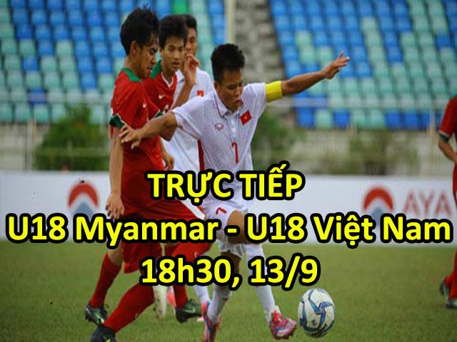 TRỰC TIẾP U18 Myanmar - U18 Việt Nam: Chờ đối thủ tiếp tục sa bẫy