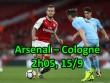 Arsenal – Cologne: Đánh thần tốc còn dốc sức đấu Chelsea