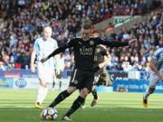 Huddersfield - Leicester: Đá dở nhưng ăn may