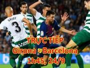 "TRỰC TIẾP Girona - Barcelona: Ngóng chờ ""song sát"" Messi-Suarez"