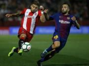 """Girona - Barcelona: Phản lưới kì lạ, siêu sao """"chốt hạ"""""""