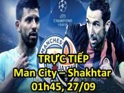 TRỰC TIẾP Man City – Shakhtar Donetsk: Chủ nhà muốn phủ đầu