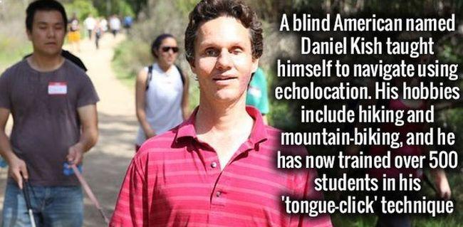 2. Một người Mỹ tên Daniel Kish đã tự mình định vị phương hướng bằng tiếng vang dù anh ấy bị mù. Sở thích của anh là leo núi và đi xe đạp trên núi, và anh đã dạy cho hơn 500 người bằng kĩ thuật  tặc lưỡi .