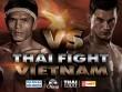 Thai Fight VN: Đấu trường độc nhất không thể bỏ qua trong năm 2015