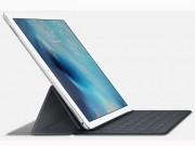 Máy tính bảng - Kỳ vọng bán 2,5 triệu iPad Pro của Apple gặp khó