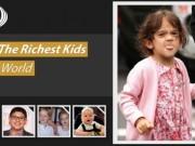 Tài chính - Bất động sản - Ngỡ ngàng với 10 đứa trẻ giàu nhất thế giới