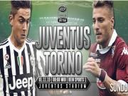 Bóng đá - Juventus – Torino: Gian nan thử sức