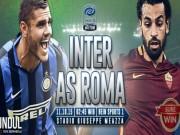 Bóng đá - Inter Milan – Roma: Công cường đọ thủ chắc