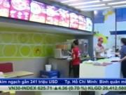 Thị trường - Tiêu dùng - Bản tin tài chính kinh doanh 6/11: Thực phẩm và đồ uống đẩy mạnh nhượng quyền thương hiệu