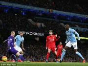 Bóng đá - Man City – Liverpool: Không thể tin nổi