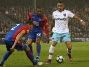 Crystal Palace – West Ham: Thoát khỏi vũng lầy