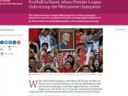 Báo Anh phơi bày mảng tối của bóng đá Việt Nam