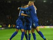 Bóng đá - Leicester City - Copenhagen: Hiện tượng ở trời Âu