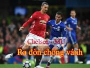 Chelsea - MU: Ra đòn chóng vánh