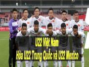Bóng đá - Khó tin: U22 Việt Nam hòa U22 Mexico, có cửa vô địch