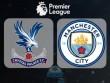 Crystal Palace – Man City: Trở lại đường đua