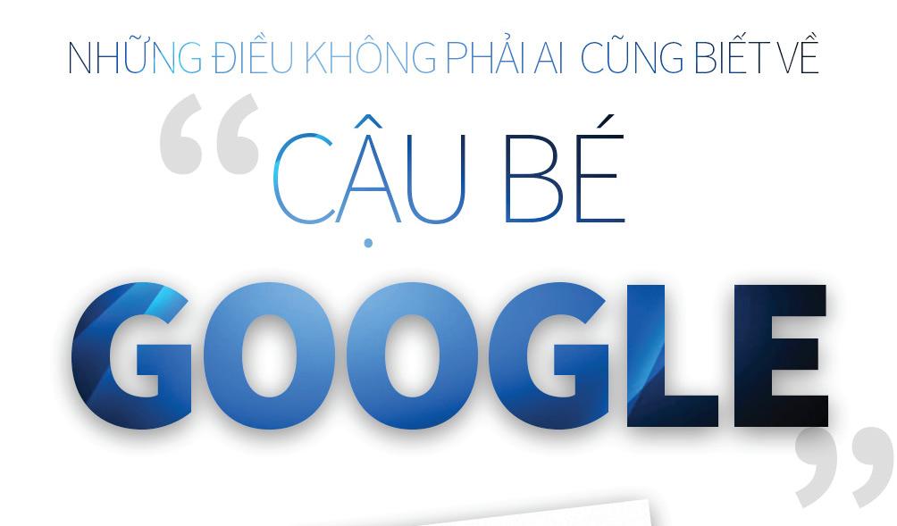 """Những điều không phải ai cũng biết về """"Cậu bé Google"""" - 2"""