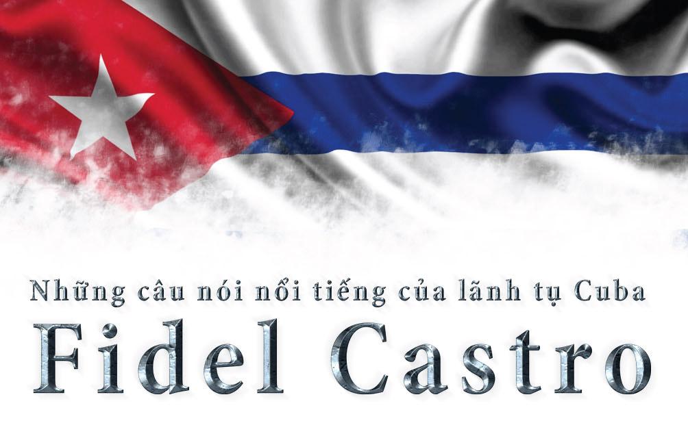 [Đồ họa] 9 câu nói để đời của huyền thoại Fidel Castro - 1