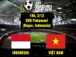 Indonesia - Việt Nam: Bước qua lời nguyền (BK AFF Cup)