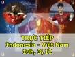 TRỰC TIẾP bóng đá Indonesia – Việt Nam: Tiếp lửa trên sân khách