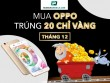 Sắm Oppo, quay số 15 lần, trúng ngay 20 chỉ vàng cực chất