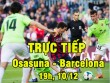 """TRỰC TIẾP bóng đá Osasuna - Barcelona: Barca sắp """"giữ chân"""" được Messi, Suarez"""