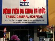 Tin tức trong ngày - HN: Hai bệnh nhân tử vong sau khi gây mê ở bệnh viện Trí Đức