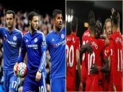 Bóng đá - Hàng công khủng NHA: Bộ ba Chelsea đấu bộ tứ Liverpool
