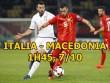 Italia - Macedonia: Đè đầu nhược tiểu, chờ thời cơ vàng