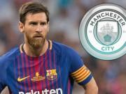 """Bóng đá - Man City tung 400 triệu euro """"cướp"""" Messi: Chốt sau vòng loại World Cup 2018"""