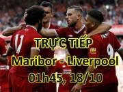 """TRỰC TIẾP bóng đá Maribor - Liverpool: """"Lữ đoàn đỏ"""" khoe sức mạnh"""