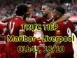 """TRỰC TIẾP Maribor - Liverpool: """"Hủy diệt"""" chủ nhà (KT)"""