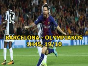 Nhận định bóng đá Barcelona - Olympiakos: Đua Ronaldo, Messi đàn áp kẻ lót đường?