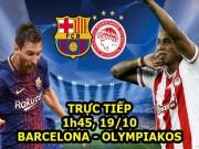 TRỰC TIẾP bóng đá Barcelona - Olympiakos: Chủ nhà chờ nối dài kỉ lục