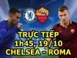 TRỰC TIẾP bóng đá Chelsea - Roma: David Luiz lên đá tiền vệ?
