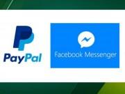 Người dùng Facebook Messenger có thể chuyển hoặc nhận tiền qua Paypal