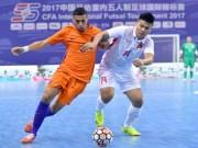"""Việt Nam tạo """"địa chấn"""": Cản bước """"cơn lốc màu da cam"""", xếp trên Trung Quốc (Futsal)"""