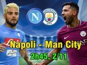 Napoli - Man City: Noi gương MU hay  vết xe đổ  Chelsea?