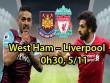 """West Ham – Liverpool: Muốn hạ """"Búa tạ"""", cậy nhờ """"thương binh"""""""
