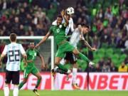 """Argentina - Nigeria:  """" Siêu đại bàng """"  tung cánh, kinh hoàng 6 bàn"""