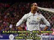 """Atletico – Real Madrid: Ronaldo, """"trùm"""" derby thủ đô"""